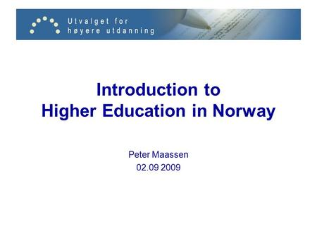 Introduction to Higher Education in Norway Peter Maassen 02.09 2009.