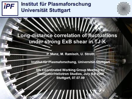 Institut für Plasmaforschung Universität Stuttgart Long-distance correlation of fluctuations under strong ExB shear in TJ-K P. Manz, M. Ramisch, U. Stroth.