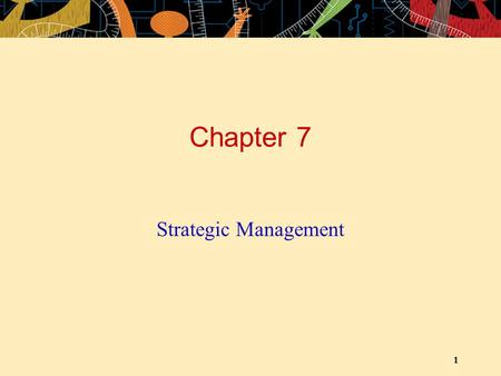 Chapter 7 Strategic Management.