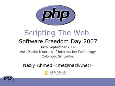 Software Freedom Day 2007 14th September 2007 Asia Pacific Institute of Information Technology Colombo, Sri Lanka. Nazly Ahmed Scripting The Web.