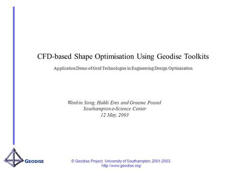 © Geodise Project, University of Southampton, 2001-2003.  CFD-based Shape Optimisation Using Geodise Toolkits Application Demo of.