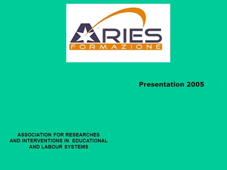Presentation 2005 ASSOCIATION FOR RESEARCHES AND INTERVENTIONS IN EDUCATIONAL AND LABOUR SYSTEMS.