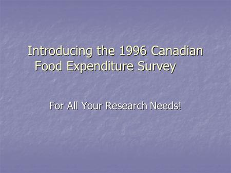 Introducing the 1996 Canadian Food Expenditure Survey For All Your Research Needs!