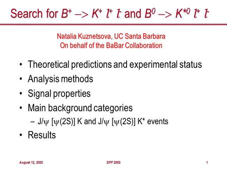 August 12, 2000DPF 20001 Search for B +  K + l + l - and B 0  K* 0 l + l - Theoretical predictions and experimental status Analysis methods Signal.