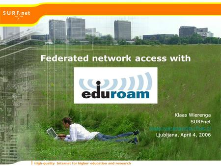 High-quality Internet for higher education and research Federated network access with Klaas Wierenga SURFnet Ljubljana, April.