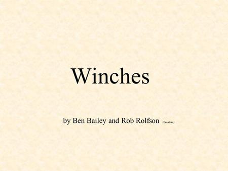 Winches by Ben Bailey and Rob Rolfson (Canadian).