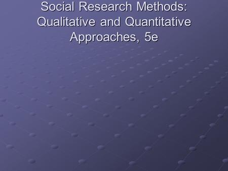 Social Research Methods: Qualitative and Quantitative Approaches, 5e.