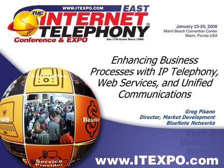 Greg Pisano Director, Market Development BlueNote Networks Enhancing Business Processes with IP Telephony, Web Services, and Unified Communications.