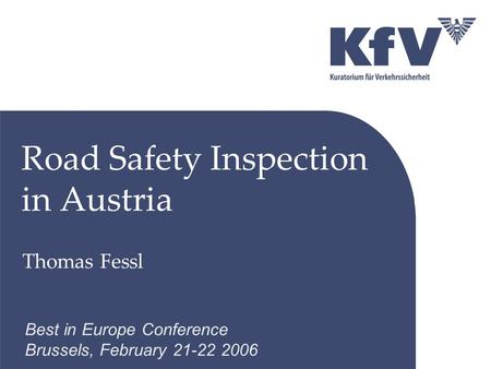 Road Safety Inspection in Austria Thomas Fessl Best in Europe Conference Brussels, February 21-22 2006.