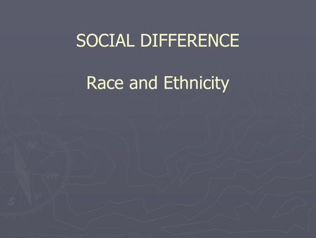SOCIAL DIFFERENCE Race and Ethnicity. Anthropology of Social Difference ► What is the basis for the recognition of difference within and between social.