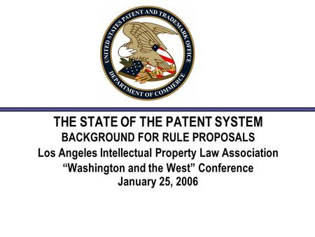 "THE STATE OF THE PATENT SYSTEM BACKGROUND FOR RULE PROPOSALS Los Angeles Intellectual Property Law Association ""Washington and the West"" Conference January."