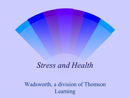 Stress and Health Wadsworth, a division of Thomson Learning.