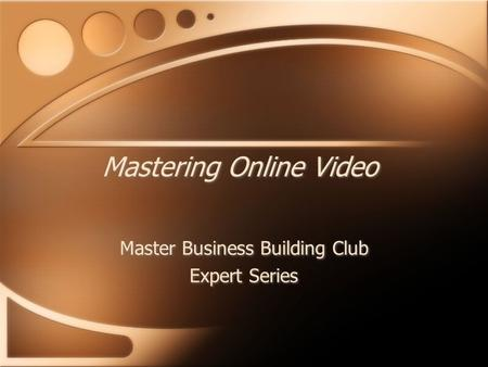 Mastering Online Video Master Business Building Club Expert Series Master Business Building Club Expert Series.