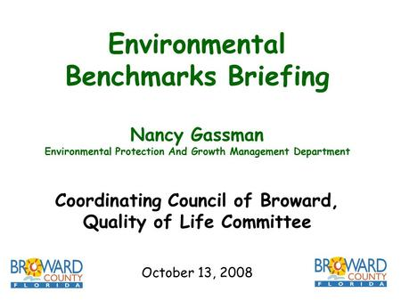 Environmental Benchmarks Briefing Nancy Gassman Environmental Protection And Growth Management Department Coordinating Council of Broward, Quality of Life.