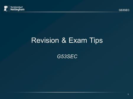G53SEC 1 Revision & Exam Tips G53SEC. 2 Today's Lecture: Revision Summary + Tips Exam Tips Preliminary Coursework Feedback.