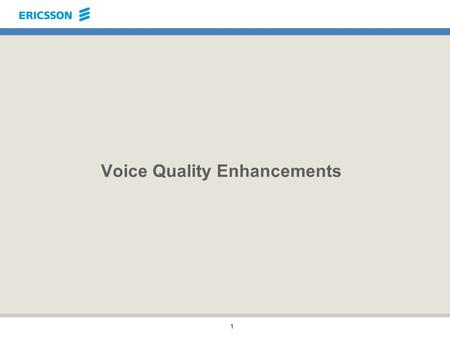 1 Voice Quality Enhancements 2 Outline Acoustic and network echo Noise Reduction (NR) Mobile Cross-talk Control (MCC) Noise Level Compensation (NLC)