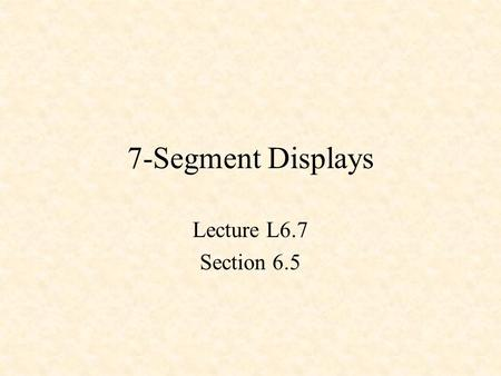 7-Segment Displays Lecture L6.7 Section 6.5. Turning on an LED.