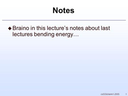 1cs533d-term1-2005 Notes  Braino in this lecture's notes about last lectures bending energy…