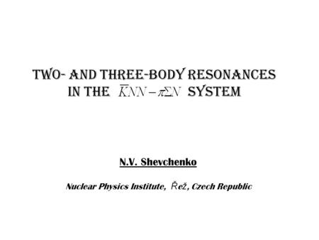 Two- and three-body resonances in the system N.V. Shevchenko Nuclear Physics Institute, Ř e ž, Czech Republic.