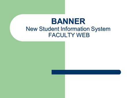 BANNER New Student Information System FACULTY WEB.
