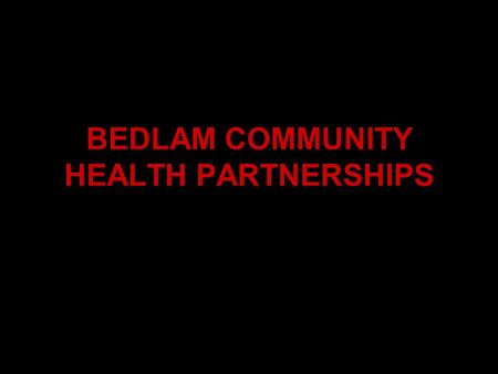 BEDLAM COMMUNITY HEALTH PARTNERSHIPS. TAKING A LEADERSHIP ROLE 25,000 Jobs Lost in 18 months ERs Overtaxed Lack of Volunteers.