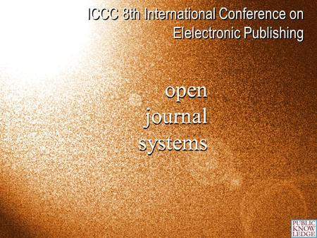 Open journal systems open journal systems ICCC 8th International Conference on Elelectronic Publishing.