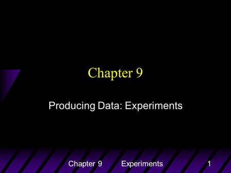 Chapter 9 Experiments1 Chapter 9 Producing Data: Experiments.