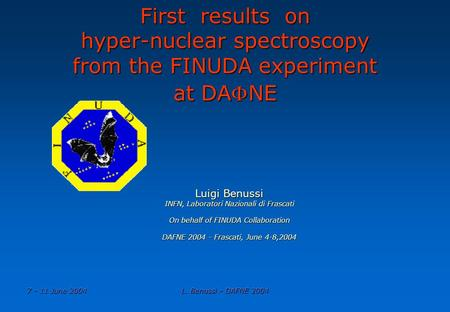 7 - 11 June 2004L. Benussi - DAFNE 2004 First results on hyper-nuclear spectroscopy from the FINUDA experiment at DANE Luigi Benussi INFN, Laboratori.