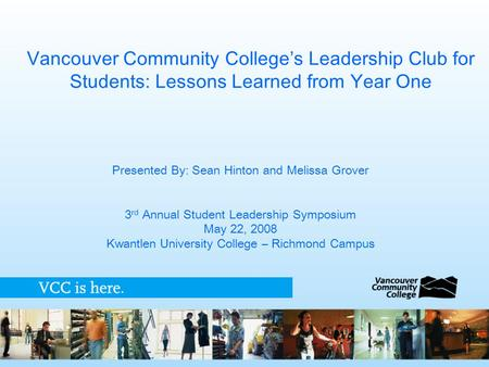 Vancouver Community College's Leadership Club for Students: Lessons Learned from Year One Presented By: Sean Hinton and Melissa Grover 3 rd Annual Student.