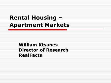 Rental Housing – Apartment Markets William Ktsanes Director of Research RealFacts.