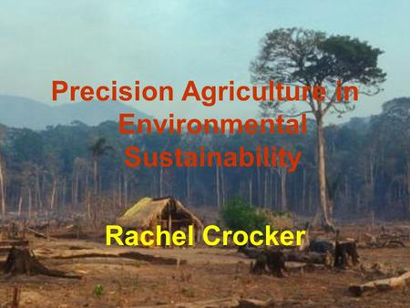 Precision Agriculture in Environmental Sustainability Rachel Crocker.