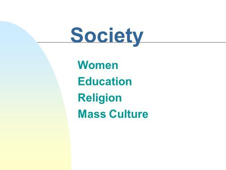 Society Women Education Religion Mass Culture. Section Objectives n Examine if women are expressing themselves and asserting their equal rights in what.