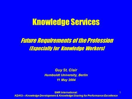 SMR International: KD/KS—Knowledge Development & Knowledge Sharing for Performance Excellence 1 Knowledge Services Future Requirements of the Profession.