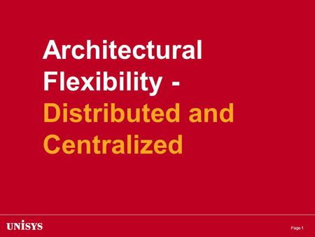 Page 1 Architectural Flexibility - Distributed and Centralized.
