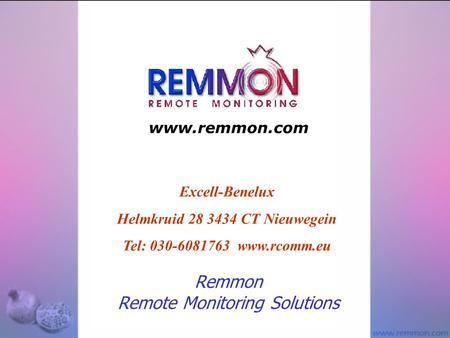 Remmon Remote Monitoring Solutions Excell-Benelux Helmkruid 28 3434 CT Nieuwegein Tel: 030-6081763 www.rcomm.eu www.remmon.com.