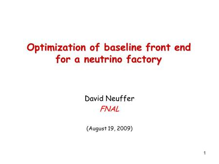 1 Optimization of baseline front end for a neutrino factory David Neuffer FNAL (August 19, 2009)