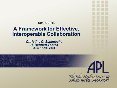 A Framework for Effective, Interoperable Collaboration Christine O. Salamacha H. Bennett Teates June 17-19, 2008 13th ICCRTS.