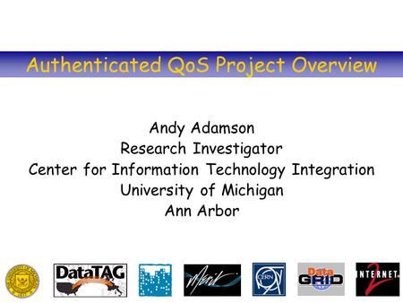 Authenticated QoS Project Overview Andy Adamson Research Investigator Center for Information Technology Integration University of Michigan Ann Arbor.
