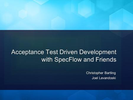 Acceptance Test Driven Development with SpecFlow and Friends