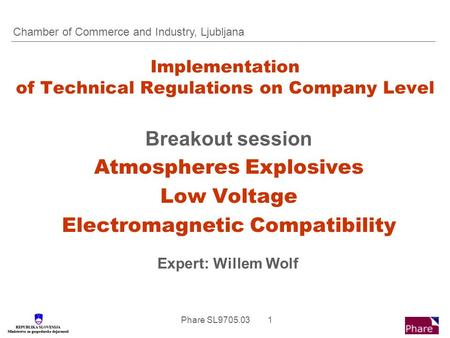Phare SL9705.03 1 Implementation of Technical Regulations on Company Level Breakout session Atmospheres Explosives Low Voltage Electromagnetic Compatibility.