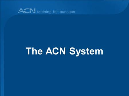 The ACN System. Recruiting People is instant! Enrolling People is a Process!