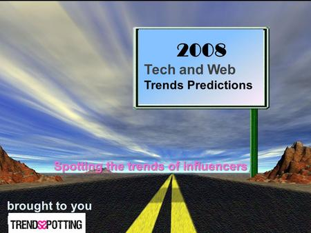 2008 Tech and Web Trends Predictions brought to you by Spotting the trends of influencers.