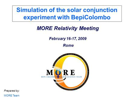 Prepared by: MORE Team MORE Relativity Meeting February 16-17, 2009 Rome Simulation of the solar conjunction experiment with BepiColombo.