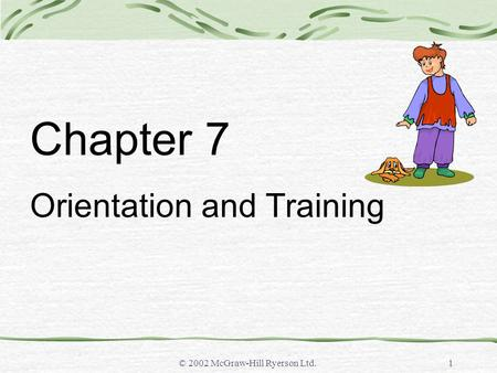 © 2002 McGraw-Hill Ryerson Ltd.1 Chapter 7 Orientation and Training.