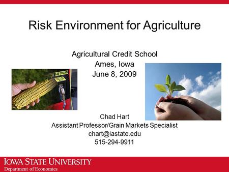 Department of Economics Risk Environment for Agriculture Agricultural Credit School Ames, Iowa June 8, 2009 Chad Hart Assistant Professor/Grain Markets.