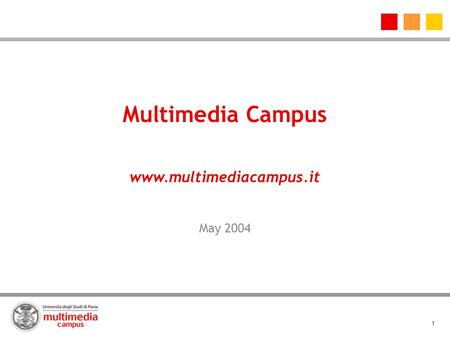 1 Multimedia Campus www.multimediacampus.it May 2004.