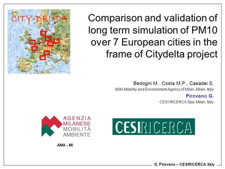 G. Pirovano – CESIRICERCA, Italy Comparison and validation of long term simulation of PM10 over 7 European cities in the frame of Citydelta project Bedogni.