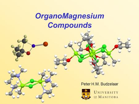 OrganoMagnesium Compounds Peter H.M. Budzelaar. OrganoMagnesium Compounds 2 Organo-Mg and Be compounds Like Organolithium compounds, but milder: Ionic.