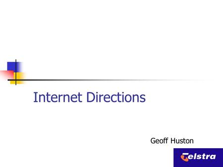 Internet Directions Geoff Huston Thanks to Fred Baker of Cisco for some of the material used in this presentation.