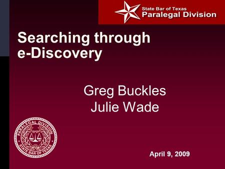 Searching through e-Discovery Greg Buckles Julie Wade April 9, 2009.